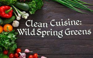 Clean Cuisine - Wild Spring Greens