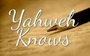 YAHWEH KNOWS