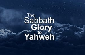 The Sabbath Glory to Yahweh