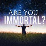 Are we born immortal