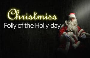 Christmiss – Folly of the Holly-day