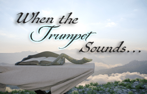 When the Trumpet Sounds…