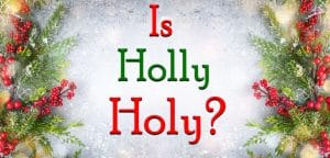 Is Holly Holy?