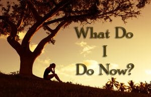 What Do I Do Now?  (Facing the Challenges of Life)