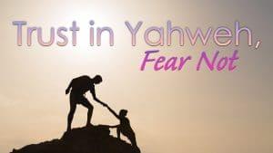 Trust in Yahweh, Fear Not