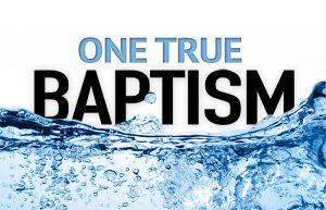 One True Baptism