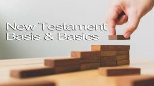 New Testament Basis and Basics